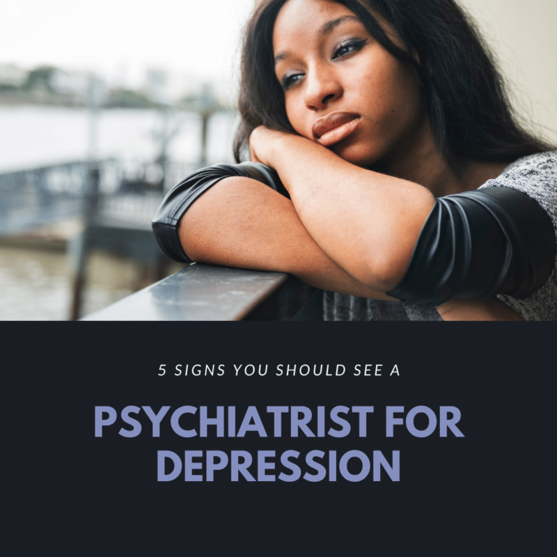 5 Signs You Should See a Psychiatrist for Depression